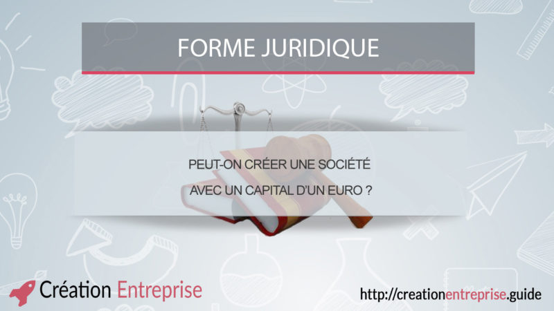 peut-on-creer-une-societe-avec-un-capital-dun-euro