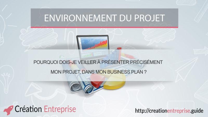 Pourquoi dois-je veiller à présenter précisément mon projet, dans mon business plan ?