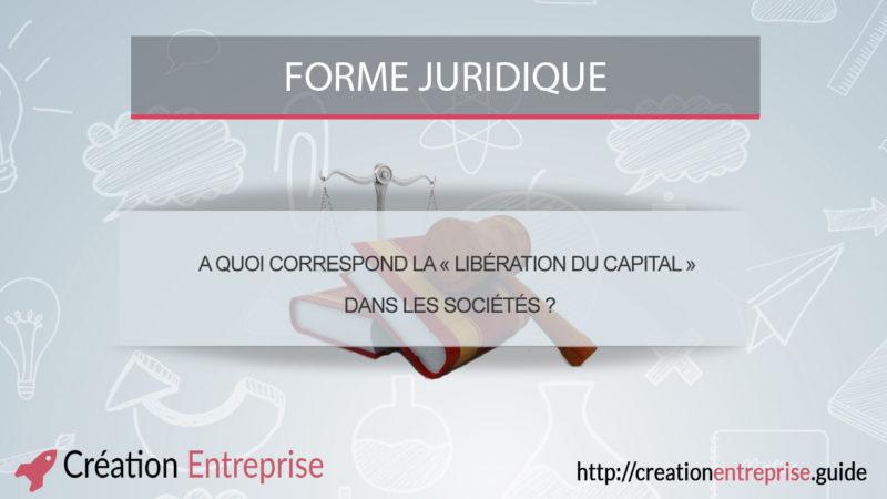 A quoi correspond la « libération du capital » dans les sociétés ?